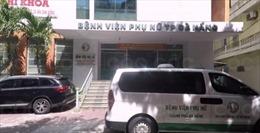 Khẩn trương làm rõ nguyên nhân vụ tai biến sản khoa tại Bệnh viện Phụ nữ Đà Nẵng