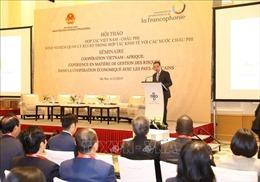 Nâng cao hiệu quả hợp tác kinh tế giữa Việt Nam và các quốc gia châu Phi