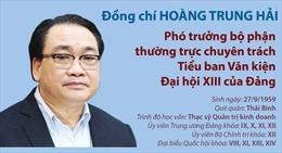 Đồng chí Hoàng Trung Hải - Phó trưởng bộ phận thường trực chuyên trách Tiểu ban Văn kiện Đại hội XIII của Đảng