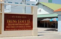 Cách chức Giám đốc và Phó Giám đốc Trung tâm Y tế TP Phan Thiết, Bình Thuận