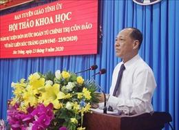 Hội thảo khoa học về 75 năm sự kiện đón rước Đoàn tù chính trị Côn Đảo về đất liền Sóc Trăng