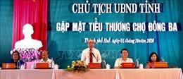 Lãnh đạo tỉnh Thừa Thiên - Huế lắng nghe tâm tư của tiểu thương chợ Đông Ba