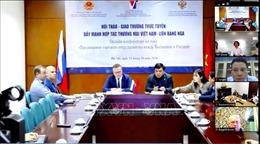 Thúc đẩy giao thương giữa Việt Nam - LB Nga