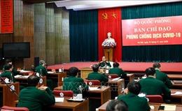 Dịch COVID-19: Quân đội nỗ lực ngăn chặn triệt để nguy cơ dịch tái bùng phát