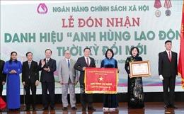 Ngân hàng Chính sách xã hội đón nhận danh hiệu AHLĐ thời kỳ đổi mới