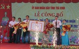 Trà Vinh có thêm một huyện đạt chuẩn nông thôn mới