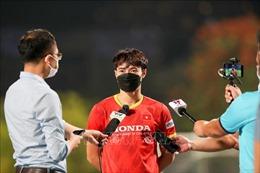 Vòng loại World Cup 2022: Văn Toàn nhấn mạnh về 'cơ hội hiếm có'