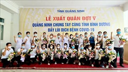 20 y, bác sĩ Quảng Ninh lên đường hỗ trợ Bình Dương chống dịch COVID-19
