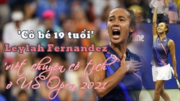 'Cô bé 19 tuổi' Leylah Fernandez 'viết chuyện cổ tích' ở US Open 2021