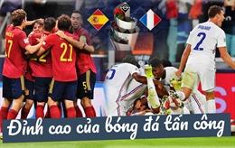Chung kết Nations League 2021 giữa Tây Ban Nha - Pháp: Đỉnh cao của bóng đá tấn công