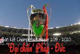 Bán kết Champions League 2019 - 2020: 'Đại chiến' Pháp - Đức