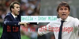 Sevilla - Inter Milan: Đi tìm 'nhà vua' UEFA Europa League