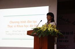 Lần đầu tiên Việt Nam đào tạo Thạc sĩ chuyên ngành Khoa học dữ liệu