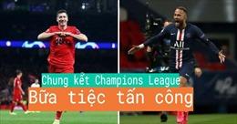 Chung kết Champions League: Bữa tiệc tấn công