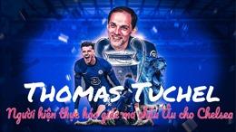 Thomas Tuchel - Người hiện thực hóa giấc mơ châu Âu cho Chelsea