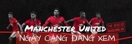 Manchester United ngày càng đáng xem