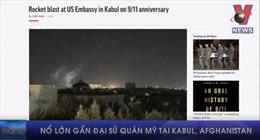 Nổ lớn gần Đại sứ quán Mỹ tại Kabul, Afghanistan