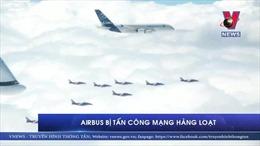 Airbus bị tấn công mạng hàng loạt