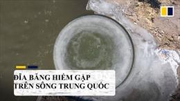 Đĩa băng hiếm gặp xuất hiện trên sông Trung Quốc