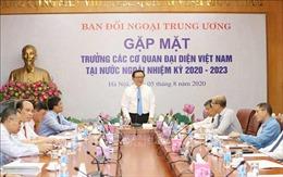 Gặp mặt các Trưởng cơ quan đại diện Việt Nam ở nước ngoài nhiệm kỳ 2020-2023