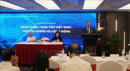 Huy động trí tuệ cộng đồng tham gia biên soạn Bách khoa toàn thư Việt Nam