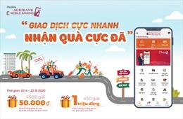 'Giao dịch cực nhanh – Nhận quà cực đã' cùng Agribank E-Mobile Banking