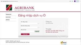 Agribank khuyến cáo khách hàng trước các thủ đoạn lừa đảo đánh cắp thông tin thông qua các trang điện tử giả mạo