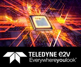 Teledyne e2v ra mắt bộ vi xử lý được tối ưu hóa năng lượng