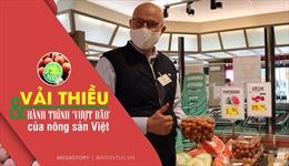 Vải thiều và hành trình 'vượt bão' của nông sản Việt