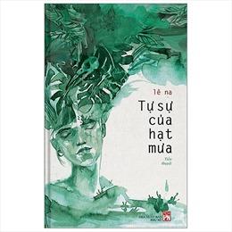 Tự sự của hạt mưa - cuốn tiểu thuyết mang tính 'nữ quyền sinh thái' đầu tiên tại Việt Nam