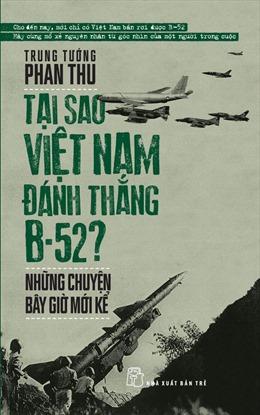 'Tại sao Việt Nam đánh thắng B-52 - Những chuyện bây giờ mới kể'