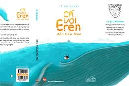 Hành trình kỳ diệu đưa 'Cá voi Eren đến Hòn Mun'