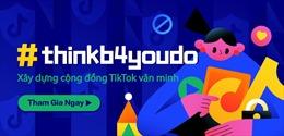 TikTok ra mắt chiến dịch #thinkb4youdo