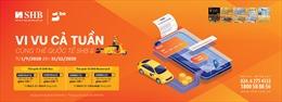 Vi vu cả tuần – Không lo về giá cùng thẻ quốc tế SHB và ứng dụng đặt xe Be