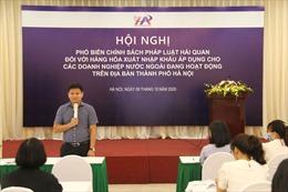 Hà Nội phổ biến những chính sách pháp luật hải quan doanh nghiệp nước ngoài cần nắm rõ