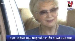 Cựu Hoàng hậu Nhật Bản phẫu thuật ung thư