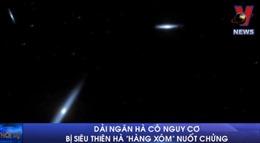 Dải ngân hà có nguy cơ bị siêu thiên hà 'hàng xóm'nuốt chửng