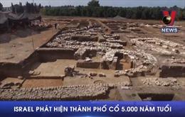 Israel phát hiện thành phố cổ 5.000 năm tuổi