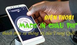 Điện thoại 'Made in châu Phi' làm lung lay sự thống trị của Trung Quốc
