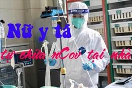 Nữ y tá Vũ Hán nhiễm nCoV tự chữa khỏi tại nhà