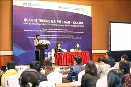 Đa dạng liên kết thương mại Việt Nam - Canada từ Hiệp định CPTPP