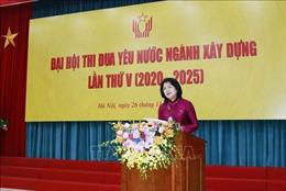 Phó Chủ tịch nước Đặng Thị Ngọc Thịnh dự Đại hội Thi đua yêu nước ngành Xây dựng