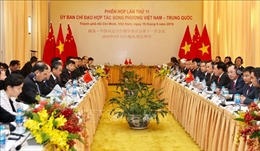 Phiên họp lần thứ 11 Ủy ban chỉ đạo song phương Việt Nam-Trung Quốc