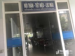 132 bệnh nhân phải chuyển viện, 6 bệnh nhân có biểu hiện bất thường khi chạy thận ở Nghệ An