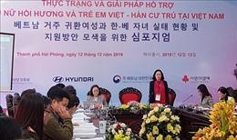Hỗ trợ phụ nữ hồi hương và trẻ em Việt - Hàn cư trú tại Việt Nam