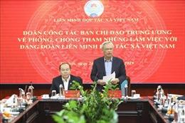 Kiểm tra, đôn đốc công tác phòng, chống tham nhũng tại Liên minh Hợp tác xã Việt Nam