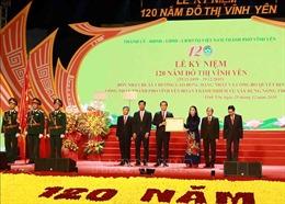 Kỷ niệm 120 năm đô thị Vĩnh Yên