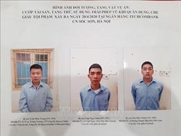 Đề nghị truy tố 3 bị can vụ cướp ngân hàng ở Sóc Sơn, Hà Nội