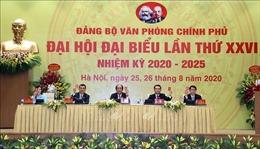Đại hội đại biểu Đảng bộ Văn phòng Chính phủ lần thứ XXVI