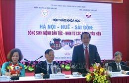 Hà Nội-Huế-Sài Gòn: Dòng sinh mệnh dân tộc-Nhìn từ các đô thị văn hiến